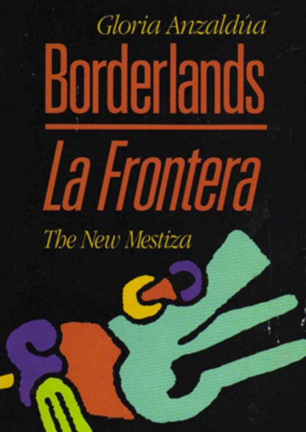 Borderlands/La Frontera. The New Mestiza (1987) Gloria Anzaldua
