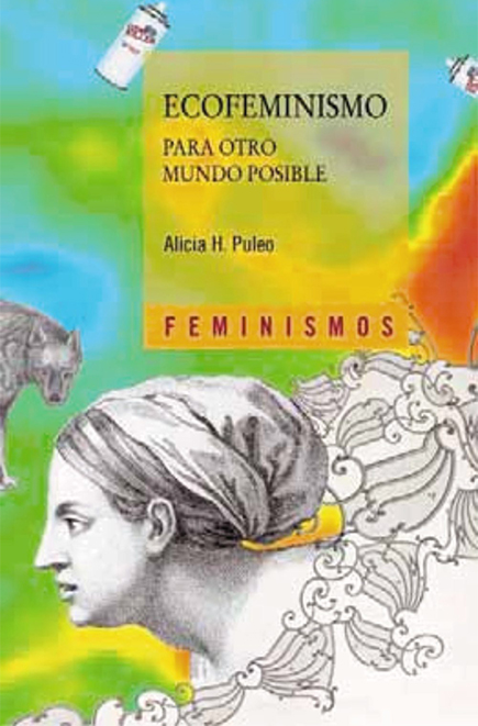 Ecofeminism for Another Possible World (2011) Alicia H. Puleo