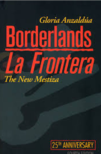 Borderlands, Gloria Anzaldúa.