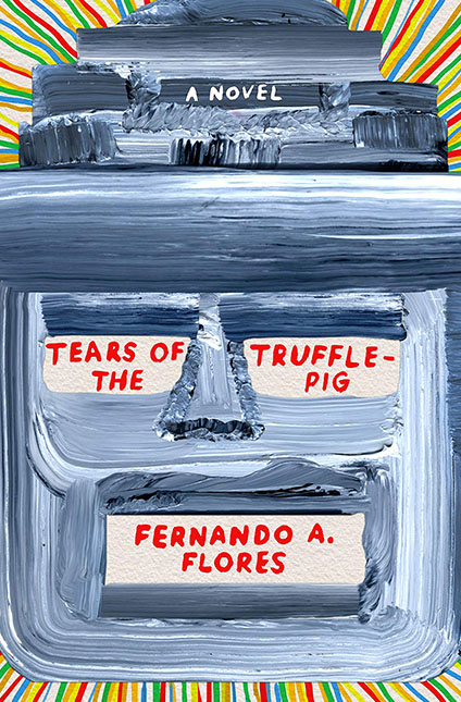 Tears of the troffle-pig, Fernando Flores.