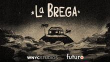 Los episodios completos de La Brega se emitirán el próximo 24 de febrero.Photo: WNYC Studios