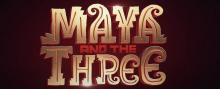 Maya and the Threetitle card. Photo: Netflix Studios